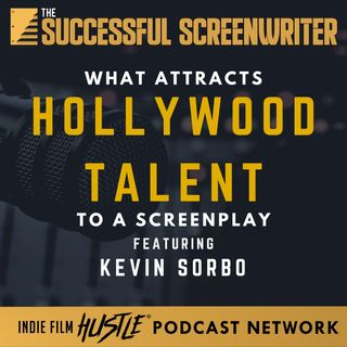 Ep9 - How to Attract Hollywood Talent with a Screenplay Feat. Kevin Sorbo