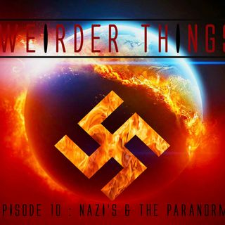 Weirder Things Podcast Nazi's and the Paranormal Episode 10 Part 1