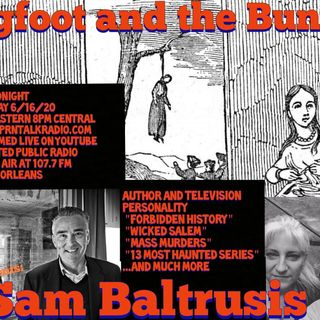 Bigfoot and the Bunny we talk to author and television personality specializing in historical haunts, Sam Baltrusis! He was just featured on
