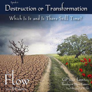 6: Destruction or Transformation