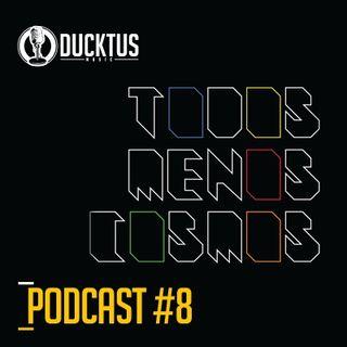 Podcast #8 Ducktus -Todos menos cosmos