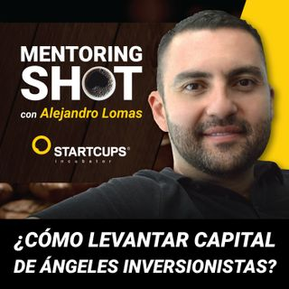 ¿Cómo levantar capital de ángeles inversionistas? | STARTCUPS®