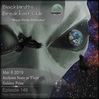 Archons Stare At Their Golden Prize - Blackbird9 Podcast