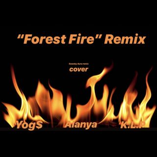 """Forest Fire"" Remix Cover-K.L.P, Yog$, Alanya"