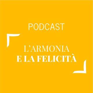 #138 - L'armonia e la felicità | Buongiorno Felicità!