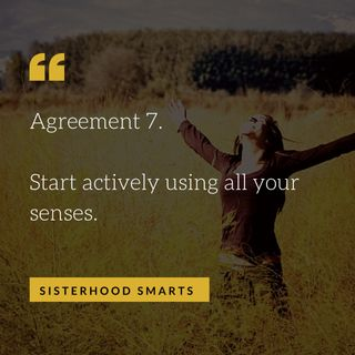 Agreement 7: Start Actively using all your senses.