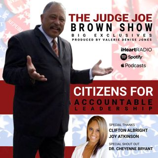 CITIZENS FOR ACCOUNTABLE LEADERSHIP. .. THE JUDGE JOE BROWN SHOW (BIG EXCLUSIVES)