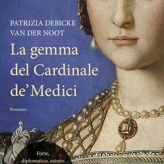"""Patrizia Debicke Van Der Noot """"La gemma del cardinale De' Medici"""""""