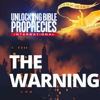 Unlocking Bible Prophecies - The Warning
