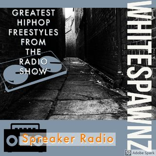 Episode 140 - HIP-HOP FREESTYLE The White Spawnz show