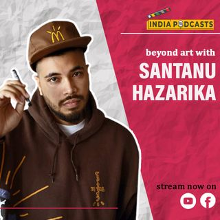 Santanu Hazarika,  Renowned Doodle Artist from Assam, Shares His Incredible Journey On IndiaPodcasts