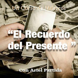 """Un Curso de Milagros """"El Recuerdo del Presente """" Con Ariel Partida"""