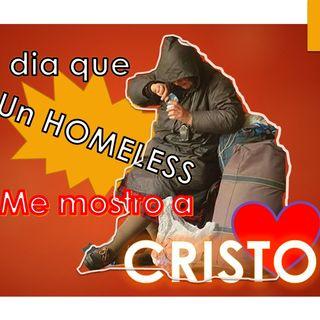 ep 07 El dia que un homeless me mostro a Cristo