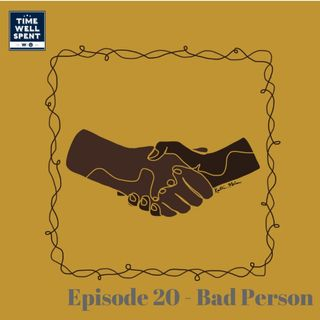 Episode 20 - Bad Person