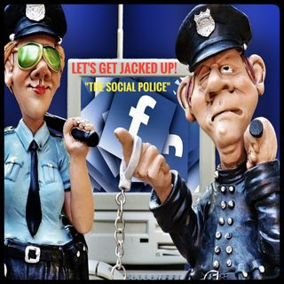 """The Social Police"" LET'S GET JACKED UP!"