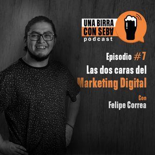 Episodio #7 I Las dos caras del Marketing Digital con Felipe Correa.
