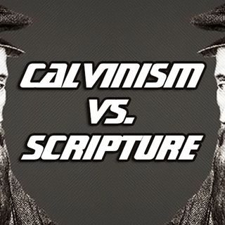 Comparing The Bible Doctrines Of Predestination And Election With Calvinism