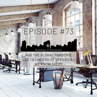 #73 Has the global pandemic led to the end of offices as we know them?