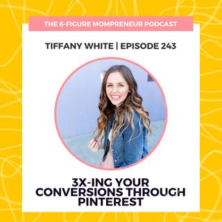 3X-ing your conversions through Pinterest featuring Tiffany White