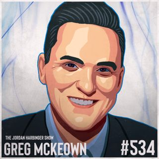 534: Greg McKeown   How to Make What Matters Effortless