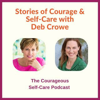 Stories of Courage & Self-Care with Deb Crowe