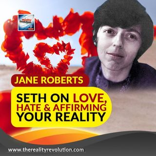 Jane Roberts  Seth On Love, Hate And Affirming Your Reality