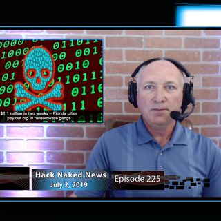 Hack Naked News #225 - July 2, 2019