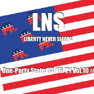 The One-Party State 03/16/21 Vol.10 #051