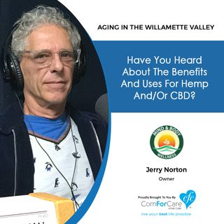 7/16/19: Jerry Norton of Mind & Body Wellness | Have you heard about the benefits and uses of hemp and CBD? | Aging in the Willamette Valley
