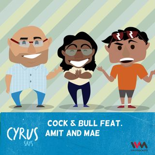 Ep. 265: Cock & Bull Feat. Amit and Mae