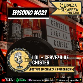 """Episodio 027, """"LOL - Cerveza de chistes"""""""