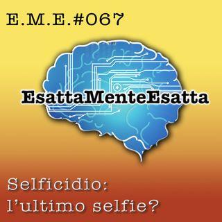 """P.67 Selficidio: """"l'ultimo"""" selfie sarà quello perfetto?"""