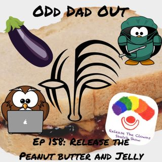 Release The Peanut Butter And Jelly: ODO 158
