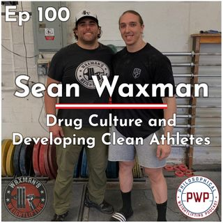 Ep. 100: Sean Waxman (Drug Culture & Developing Clean Athletes)