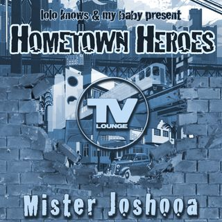 Hometown Heroes Mister Joshooa (My Baby, TV Lounge - Detroit)