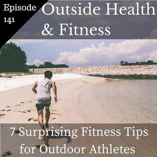 7 Surprising Fitness Tips for Outdoor Athletes