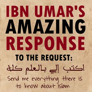 """Send Me Everything There Is To Know About Islam"" - Ibn Umar Replies"