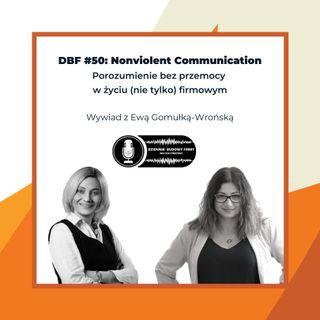 DBF #50- Nonviolent Communication. Porozumienie w życiu (nie tylko) firmowy. Wywiad z Ewą Gomułką-Wrońską [BIZNES]
