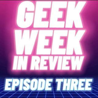 Geek Week In Review Episode 3