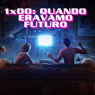 QEF 1x00: QUANDO ERAVAMO FUTURO