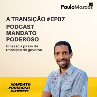 #ep07 - Transição: o passo a passo da transição de governo