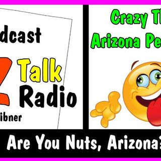 Crazy Things Arizona People Do! | Arizona Talk Radio Ep.19 #arizona