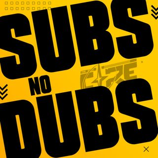 Subs no Dub Episode 4 with guest Nixson