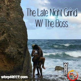 WBRP......THE LATE NIGHT GRIND (Love Sessions) Early Evening Edition