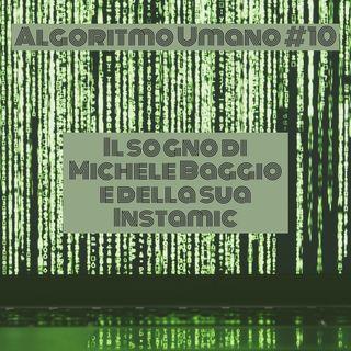 Episodio 10 - Algoritmo Umano: il sogno di Michele Baggio e di Instamic