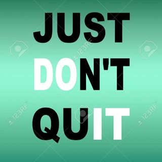 I HAVE NOT QUIT