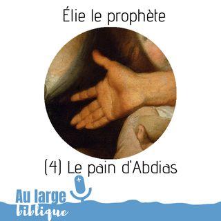 #134 Élie le prophète (4) Le pain d'Abdias