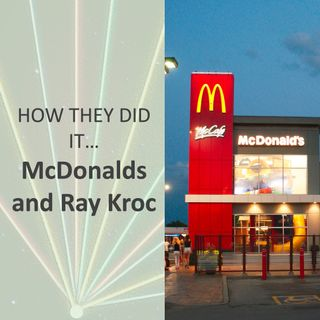 How they did it... McDonalds and Ray Kroc