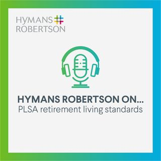 Hymans Robertson On... PLSA retirement living standards - Episode 1