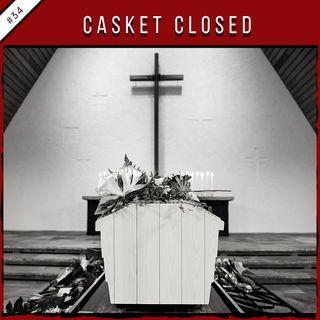 EP34: Casket Closed